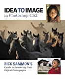 Idea to Image in Photoshop CS2: Rick Sammon's Guide to Enhancing Your Digital Photographs
