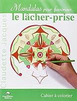 Mandalas pour favoriser le lâcher-prise : Cahier à colorier