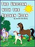 The Unicorn with the Broken Horn (Children's Bedtime Books - The Rhyming Collection)