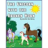 The Unicorn with the Broken Horn (Children's Bedtime Books - The Rhyming Collection) ~ Jennifer Ann Bailey