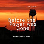 Before the Power Was Gone: A Powerless World, Book 0.5 | P.A. Glaspy