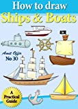 How to Draw Ships and Boats (How to Draw Comics and Cartoon Characters Book 30)