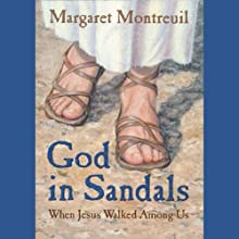 God in Sandals: When Jesus Walked Among Us Audiobook by Margaret Montreuil Narrated by Mark Rosenwinkel