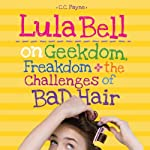 Lula Bell on Geekdom, Freakdom, and the Challenges of Bad Hair | C. C. Payne