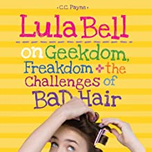 Lula Bell on Geekdom, Freakdom, and the Challenges of Bad Hair (       UNABRIDGED) by C. C. Payne Narrated by Brittany Pressley
