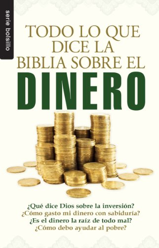 Todo Lo Que La Biblia Dice Sobre El Dinero/Everything the Bible Says About Money  (Serie Bolsillo) [Compilation] (Tapa Blanda)