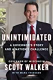 Unintimidated: A Governor's Story and a Nation's Challenge by Walker, Scott, Thiessen, Marc (2013) Hardcover