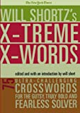 The New York Times Will Shortz's Xtreme Xwords: 75 Ultra-Challenging Puzzles for the Gutsy, Truly Bold and Fearless Solver