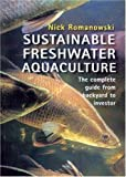img - for Sustainable Freshwater Aquacultures: The Complete Guide from Backyard to Investor by Romanowski, Nick (2006) Paperback book / textbook / text book