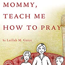 Mommy, Teach Me How to Pray (       UNABRIDGED) by Laillah M. Guice Narrated by Melissa Madole