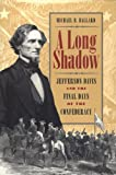 A Long Shadow: Jefferson Davis and the Final Days of the Confederacy (Brown Thrasher Books)