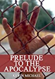 Prelude To The Apocalypse (Zombies Of The Apocalypse Dystopian Thriller)