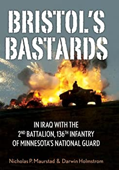 bristol's bastards: in iraq with the 2nd battalion. 136th infantry of minnesota's national guard - darwin holmstrom and nick maurstad