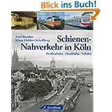 Schienen-Nahverkehr in Köln: Straßenbahn - Stadtbahn - S-Bahn