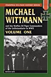 img - for MICHAEL WITTMANN AND THE WAFFEN SS TIGER COMMANDERS OF THE LEIBSTANDARTE IN WWII, Vol. 1 (Stackpole Military History) book / textbook / text book