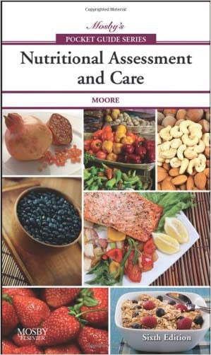 Mosby's Pocket Guide to Nutritional Assessment and Care, 6e (Nursing Pocket Guides) written by Mary Courtney Moore PhD  RN  RD  CNSN