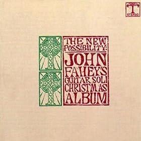 The New Possibility: John Fahey's Guitar Soli Christmas Album/Christmas With John Fahey, Vol. II