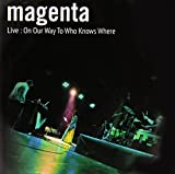 Live on Our Way to Who Knows Where by Magenta [Music CD]