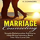 Marriage Counseling: Simple Relationship Advice to Help Bring Intimacy Back into Your Love Life Hörbuch von K. Connors Gesprochen von: Stephen Strader
