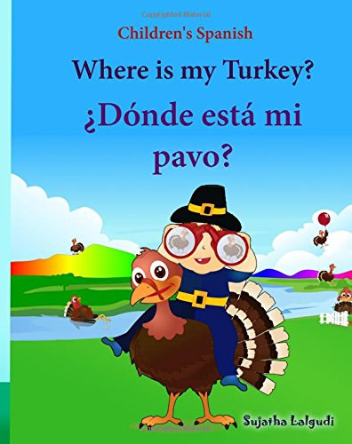 Children's Spanish: Where is my Turkey. Donde esta mi pavo (Thanksgiving book): Children's Picture book English-Spanish (Bilingual Edition) (Spanish ... 31 (Bilingual Spanish books for children)