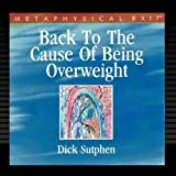 Back to the Cause of Being Overweight by Dick SutphenWhen sold by Amazon.com, this product will be manufactured on demand using CD-R recordable media. Amazon.com's standard return policy will apply.