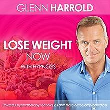 Lose Weight Now  by Glenn Harrold Narrated by Glenn Harrold