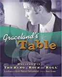 img - for Graceland's Table: Recipes and Meal Memories Fit for the King of Rock and Roll Hardcover - July 29, 2005 book / textbook / text book