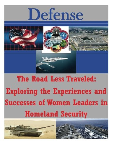 The Road Less Traveled: Exploring the Experiences and Successes of Women Leaders in Homeland Security (Defense)