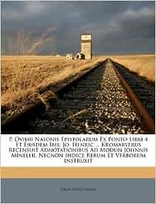 Ovidii Nasonis Epistolarum Ex Ponto Libri 4 Et Ejusdem Ibis: Jo