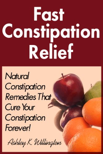 Ashley K. Willington - Fast Constipation Relief: Natural Constipation Remedies That Cure Constipation Forever! (English Edition)