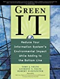img - for Green IT: Reduce Your Information System's Environmental Impact While Adding to the Bottom Line: Reduce Your Information System's Enviornmental impact While Adding to the Bottom Line book / textbook / text book