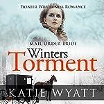 Mail Order Bride: Winter's Torment: Pioneer Wilderness Romance, Book 5 | Katie Wyatt