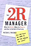 The 2R Manager: When to Relate, When to Require, and How to Do Both Effectively (tagline: All the Tools You Need to Transform Your Management Style an