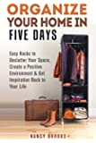 Organize Your Home in Five Days: Easy Hacks to Declutter Your Space, Create a Positive Environment & Get Inspiration Back to Your Life (DIY Hacks & Home Organization)