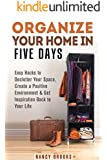 Organize Your Home in Five Days: Easy Hacks to Declutter Your Space, Create a Positive Environment & Get Inspiration Back to Your Life (UPDATED AND EXPANDED!) (DIY Hacks & Home Organization)