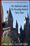 The Wizarding World of Harry Potter: A Planet Explorers Travel Guide for Kids