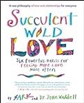 Succulent Wild Love: Six Powerful Hab...