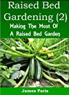Raised Bed Gardening 2 - Making The Most Of A Raised Bed Garden