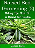 Raised Bed Gardening Planting Guide (2) - Making The Most Of A Raised Bed Garden For Growing Vegetables (Gardening Techniques)