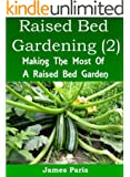 Raised Bed Gardening Planting Guide (2) - Making The Most Of A Raised Bed Garden For Growing Vegetables (Gardening Techniques) (English Edition)