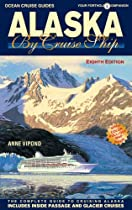 Alaska by Cruise Ship - 8th Edition: The Complete Guide to Cruising Alaska, Includes Inside Passage and Glacier Cruises with Large Pullout Color Map