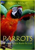 Parrots: Amazing Picture Books for Kids