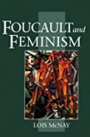 Foucault and Feminism: Power, Gender and the Self