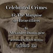 Marquise de Brinvilliers: Celebrated Crimes, Book 16 (       UNABRIDGED) by Alexandre Dumas Narrated by Robert Bethune