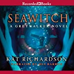 Seawitch: Greywalker, Book 7 (       UNABRIDGED) by Kat Richardson Narrated by Mia Barron