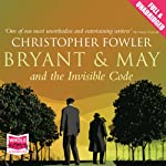 Bryant and May and the Invisible Code (       UNABRIDGED) by Christopher Fowler Narrated by Tim Goodman