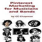 Pinterest Marketing for Musicians and Bands Hörbuch von CC Chapman Gesprochen von: CC Chapman