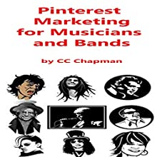 Pinterest Marketing for Musicians and Bands Audiobook by CC Chapman Narrated by CC Chapman