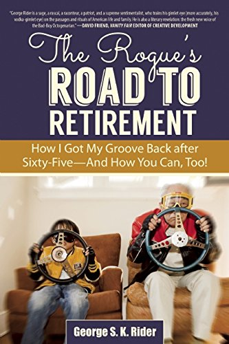 The Rogue's Road to Retirement: How I Got My Groove Back after Sixty-Five-And How You Can, Too!