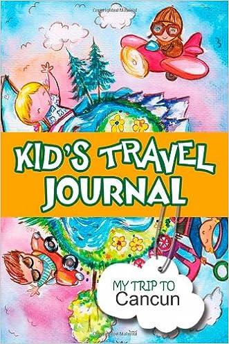 Kids travel journal: my trip to cancun written by Bluebird Books